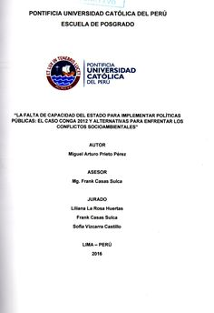 La falta de capacidad del Estado para implementar políticas públicas :  el caso Conga 2012 y alternativas para enfrentar los conflictos socioambientales /  Miguel Arturo Prieto Pérez.(2016) / HM 1126 P86