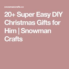20+ Super Easy DIY Christmas Gifts for Him | Snowman Crafts