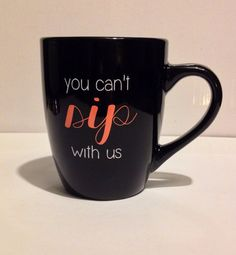 you can't sip with us. mug. by thelittlevinylsaur on Etsy, $15.00 -- I want this!!! ::Jen::