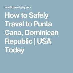 How to Safely Travel to Punta Cana, Dominican Republic | USA Today
