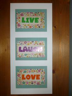 Live, Laugh, Love made from my usual patterned paper. Looks great in an Ikea frame too...