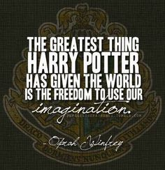 """""""The greatest thing Harry Potter has given the world is the freedom to use our imagination."""" ~ Oprah Winfrey"""