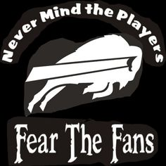 New Custom Screen Printed Tshirt Never Mind The Players Fear The Fans Buffalo Bills Football Small - 4XL Free Shipping. $16.00, via Etsy.