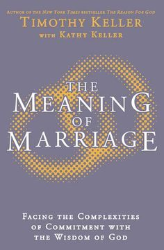 The meaning of marriage - Timothy & Kathy Keller
