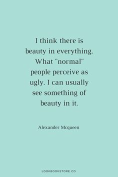There is beauty in everything. | Lookbook Store Fashion Quotes