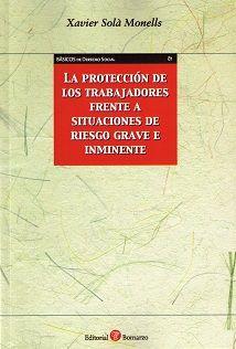 La protección de los trabajadores frente a situaciones de riesgo grave e inminente / Xavier Solà Monells. - 2015