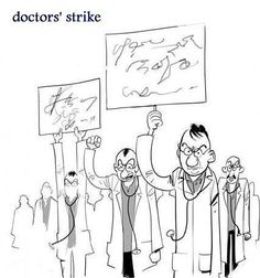 Doctor's Strike--but we're not quite sure what it is they want! ;-) God bless those who can write as well as they cut!!