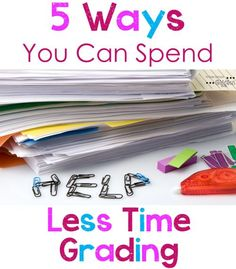 Grading will take up all of your time if you let it. Check out these 5 ways you can spend less time grading and get some of your time back.