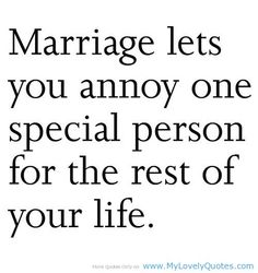 funny quotes and sayings about marriage... And he does a splendid job!! Yet , I love him. I must be mad.
