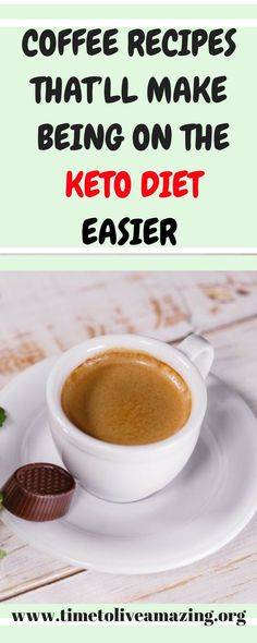 5 COFFEE RECIPES THAT'LL MAKE BEING ON THE KETO DIET EASIER - Time To Live Amazing