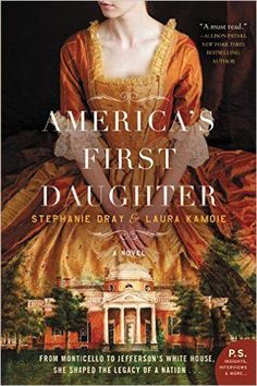 """America's First Daughter by Stephanie Dray and Laura Kamoie is the story of Thomas Jefferson's eldest daughter, Martha """"Patsy"""" Jefferson Randolph. - 6Historical Fiction Books About the Founding Fathers"""