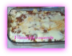 Friendship Casserole Recipe! Great to Share and Freeze For Next Time!