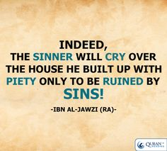 """Indeed the sinner will cry over the house he built up with piety only to be ruined by #sins!"" - Ibn al-Jawzi (RA)"