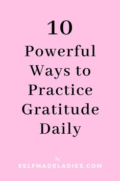 10 Powerful Ways to Practice Gratitude Daily - SelfMadeLadies - Manifesting Blog & Community by Mia Fox