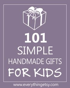 101 Simple handmade gifts for kids - from @Everything Etsy