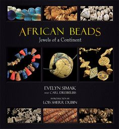 African Beads: Jewels of a Continent - by Evelyn Simak, Carl Dreibelbis, Lois Sherr Dubin intro. First edition, 2010 - - - - first book ever published to deal exclusively with African-made beads African Trade Beads, African Jewelry, Tribal Jewelry, Decorative Beads, How To Make Beads, Continents, New Books, Glass Beads, Jewels