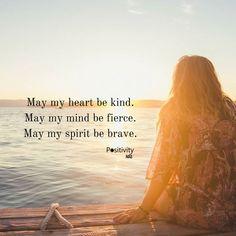 May my heart be kind. May my mind be fierce. May my spirit be brave. #positivitynote #upliftingyourspirit