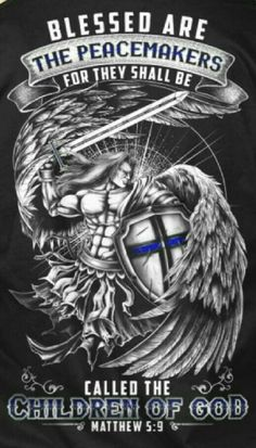 Blessed are the Peacemakers for they shall be called the Children of God. Warrior Quotes, Prayer Warrior, Police Tattoo, Archangel Tattoo, Christian Warrior, Saint Esprit, Armor Of God, Spiritual Warfare, Knights Templar