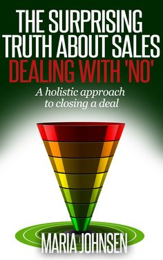 The Surprising Truth About Sales  A Holistic Approach to Closing a Deal https://www.createspace.com/4945044
