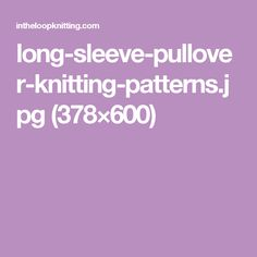 long-sleeve-pullover-knitting-patterns.jpg (378×600)