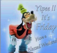 Yippee!!! It's Friday Have A Blessed Weekend