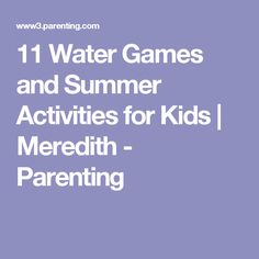 11 Water Games and Summer Activities for Kids | Meredith - Parenting