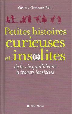 CLEMENTE-RUIZ, GAVIN'S. Petites histoires curieuses et insolites de la vie quotidienne à travers les siècles
