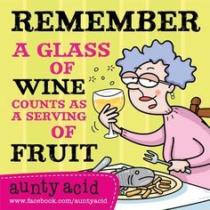 Remember...A glass of wine counts as a serving of fruit!