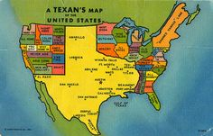 "Texan's map of the US.  This is for all my ""Texas State of Mind"" family and friends."