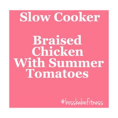 Score this yummy, healthier, recipe here! --->  http://www.popsugar.com/food/Slow-Cooker-Recipe-Braised-Chicken-Summer-Tomatoes-11263827