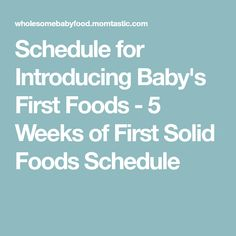 Schedule for Introducing Baby's First Foods - 5 Weeks of First Solid Foods Schedule