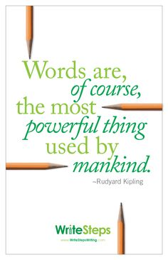 Words are, of course, the most powerful thing used by mankind. -Rudyard Kipling