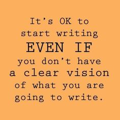 It's ok to start writing even if you don't have a clear vision of what you're going to write. Writing quote and writing motivation. Writing Advice, Writing Resources, Start Writing, Writing A Book, Writing Prompts, Quotes About Writing, Writing Corner, Blog Writing, The Words