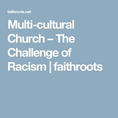 Multi-cultural Church – The Challenge of Racism | faithroots