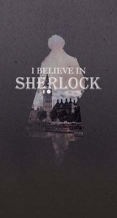 I believe in Sherlock Holmes. Benedict Sherlock, Sherlock John, Sherlock Holmes Bbc, Sherlock Fandom, Fan Art Sherlock, Sherlock Poster, Sherlock Holmes Quotes, Sherlock Moriarty, Funny Sherlock