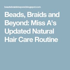Beads, Braids and Beyond: Miss A's Updated Natural Hair Care Routine