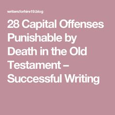 28 Capital Offenses Punishable by Death in the Old Testament – Successful Writing Old Testament, Old Things, Death, Success, Writing, Education, Onderwijs, Being A Writer, Learning