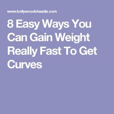 8 Easy Ways You Can Gain Weight Really Fast To Get Curves