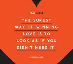 """The surest way of winning love is to look as if you didn't need it."" —Ellen Glasgow #quotes #qotd"