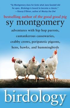 Birdology: Adventures with a Pack of Hens, a Peck of Pigeons, Cantankerous Crows, Fierce Falcons, Hip Hop Parrots, Baby Hummingbirds, and One Murderously Big Living Dinosaur (t) by Sy Montgomery, http://www.amazon.com/dp/B003DX0I0S/ref=cm_sw_r_pi_dp_taKWub0128Y2S