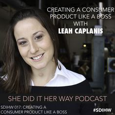 SDIHW 017: Leah Caplanis — She Did It Her Way Podcast #GirlBoss #Social88 #drinkclean #health #diet #entrepreneur #podcast #podcasting #products #inspiration #business