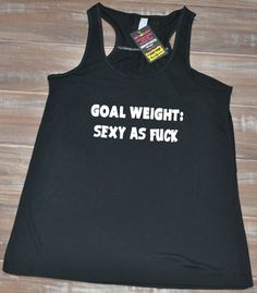 Goal Weight: Sexy As Fuck Tank Top - Crossfit Shirt Womens - Funny Workout Tank Top - Fitness