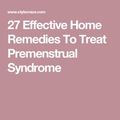 27 Effective Home Remedies To Treat Premenstrual Syndrome