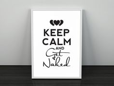 Keep Calm and Get Naked. PRINTABLE ART. Instant Download. Typography Digital Art.