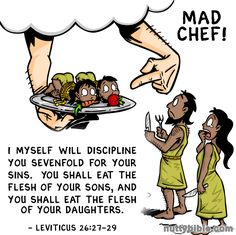 Quite harsh penalty from Yahweh. This evil bible verses is from Leviticus 26:27-27.  Tags: cannibalism, atheism, christianity, religion, satire, bible