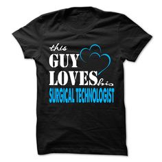 This Guy Love His Surgical technologist ! T Shirt, Hoodie, Sweatshirt