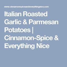 Italian Roasted Garlic & Parmesan Potatoes | Cinnamon-Spice & Everything Nice