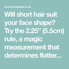 """Will short hair suit your face shape? Try the 2.25"""" (5.5cm) rule, a magic measurement that determines flattery. See more at Cosmopolitan.co.uk"""