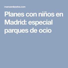 Planes con niños en Madrid: especial parques de ocio