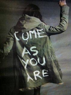 come as you are...